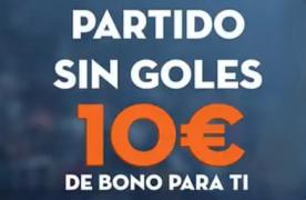 partido sin goles 10€ de bono en betsson